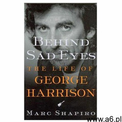 Behind Sad Eyes: The Life of George Harrison - ogłoszenia A6.pl