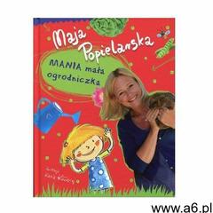 Mania mała ogrodniczka - Jeśli zamówisz do 14:00, wyślemy tego samego dnia. (34 str.) - ogłoszenia A6.pl