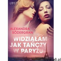 Widziałam jak tańczy w Paryżu - opowiadanie erotyczne - Alexandra Södergran - ebook - ogłoszenia A6.pl