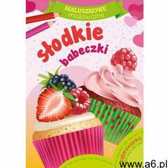 Maluszkowe malowanie. Słodkie babeczki (9788379158744) - ogłoszenia A6.pl