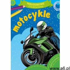 Maluszkowe malowanie. Motocykle (9788379158768) - ogłoszenia A6.pl