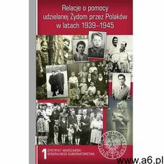 Relacje o pomocy udzielanej Żydom przez Pol...T.1, IPN - ogłoszenia A6.pl