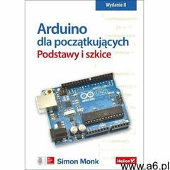 Arduino dla początkujących. Podstawy i szkice. Wydanie II - Simon Monk (168 str.) - ogłoszenia A6.pl