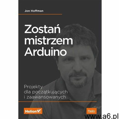 Zostań mistrzem Arduino. Projekty dla początkujących i zaawansowanych - Jon Hoffman, oprawa broszuro - ogłoszenia A6.pl