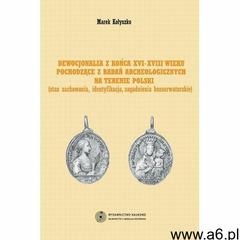 Dewocjonalia z końca XVI-XVIII wieku pochodzące z badań archeologicznych na terenie Polski. Stan zac - ogłoszenia A6.pl