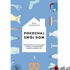 Pokochaj swój dom - Bea Johnson (9788326825354) - ogłoszenia A6.pl