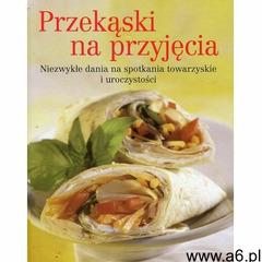 Przekąski na przyjęcia. Niezwykłe dania na spotkania towarzyskie i uroczystości - Praca zbiorowa (97 - ogłoszenia A6.pl