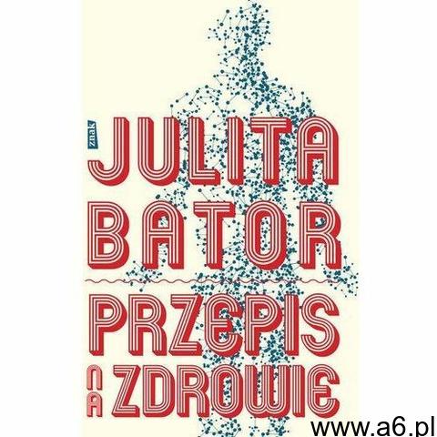 Przepis na zdrowie - Julita Bator (320 str.) - 1