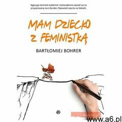 Mam dziecko z feministką - Bartłomiej Bohrer (9788373865334) - ogłoszenia A6.pl