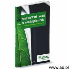 Kontrole WIOŚ i audyt w przedsiębiorstwie z uwzględnieniem najnowszych zmian. Wydanie II - Praca zbi - ogłoszenia A6.pl