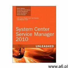 System Center Service Manager 2010 Unleashed - ogłoszenia A6.pl