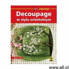 Decoupage w stylu orientalnym - Jeśli zamówisz do 14:00, wyślemy tego samego dnia. (9788372438621) - ogłoszenia A6.pl