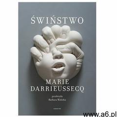 Świństwo - Jeśli zamówisz do 14:00, wyślemy tego samego dnia., Marie Darrieussecq - ogłoszenia A6.pl