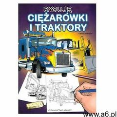 Rysuję ciężarówki i traktory Beaudenon Thierry, Wydawnictwo Arkady - ogłoszenia A6.pl