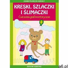 Kreski, szlaczki i ślimaczki. Ćwiczenia grafomotoryczne. Zanim pójdę do szkoły (9788381147422) - ogłoszenia A6.pl