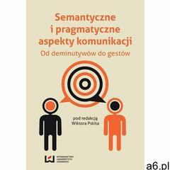 Semantyczne i pragmatyczne aspekty komunikacji. Od deminutywów do gestów - Wiktor Pskit (119 str.) - ogłoszenia A6.pl