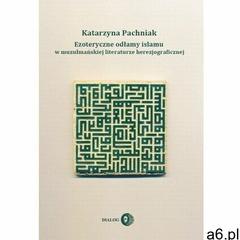 Ezoteryczne odłamy islamu w muzułmańskiej literaturze herezjograficznej - Katarzyna Pachniak (2014) - ogłoszenia A6.pl