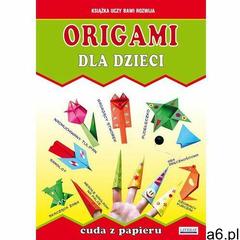 Origami dla dzieci. Cuda z papieru - Beata Guzowska, Anna Smaza (2013) - ogłoszenia A6.pl
