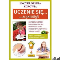 Uczenie się a pamięć. Encyklopedia zdrowia - Praca zbiorowa (9788377744109) - ogłoszenia A6.pl