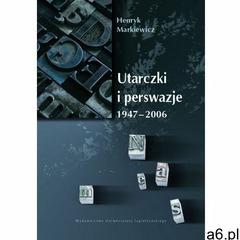 Utarczki i perswazje. 1947-2006 - Prof. Henryk Markiewicz (222 str.) - ogłoszenia A6.pl