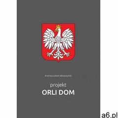 Projekt Orli Dom - Andrzej-Ludwik Włoszczyński - ogłoszenia A6.pl