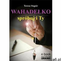 Wahadełko. Spróbuj i Ty - Teresa Stąpór (PDF), Teresa Stąpór - ogłoszenia A6.pl