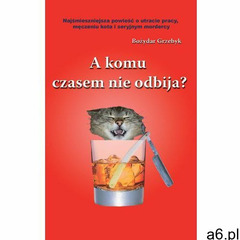 A komu czasem nie odbija? - Bożydar Grzebyk - ogłoszenia A6.pl
