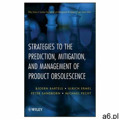 Strategies to the Prediction, Mitigation and Management of Product Obsolescence - ogłoszenia A6.pl