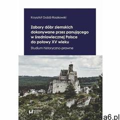 Zabory dóbr ziemskich dokonywane przez panującego w średniowiecznej Polsce do połowy XV wieku - Krzy - ogłoszenia A6.pl