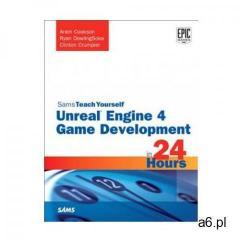 Unreal Engine 4 Game Development in 24 Hours, Sams Teach Yourself (9780672337628) - ogłoszenia A6.pl