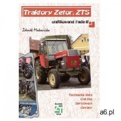 Traktory Zetor, ZTS - unifikovaná řada II Makovička, Zdeněk (9788087002070) - ogłoszenia A6.pl