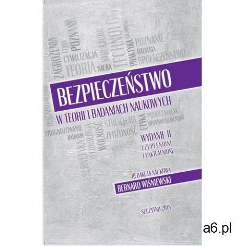 Bezpieczeństwo w teorii i badaniach naukowych. Wyd. II uzupełnione i uaktualnione -, Bernard Wiśniew - 1