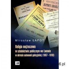Religia mojżeszowa w szkolnictwie publicznym we Lwowie w okresie autonomii galicyjskiej (1867 - 1918 - ogłoszenia A6.pl