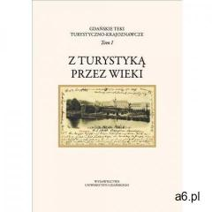 Gdańskie Teki Turystyczno-Krajoznawcze. Tom I. Z turystyką przez wieki - Anna Łysiak-Łątkowska, Krzy - ogłoszenia A6.pl