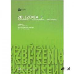 Zbliżenia 5. Językoznawstwo - literaturoznawstwo - translatologia - Marta Woźnicka, Anna Stolarczyk- - ogłoszenia A6.pl