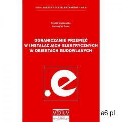 Ograniczenia przepięć w instalacjach elektrycznych w obiektach budowlanych - Renata Markowska, Andrz
