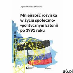 Mniejszość rosyjska w życiu społeczno-politycznym Estonii po 1991 roku - Agata Włodarska-Frykowska ( - ogłoszenia A6.pl