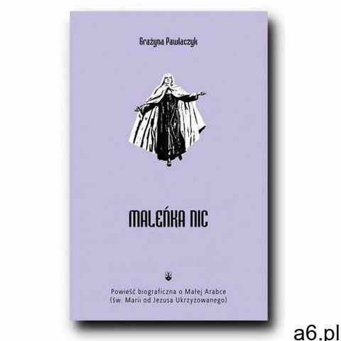 Maleńka Nic Powieść biograficzna o Małej Arabce - Jeśli zamówisz do 14:00, wyślemy tego samego dnia. - 1