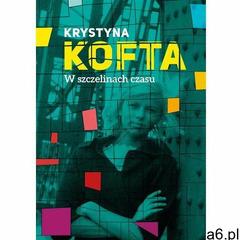 W szczelinach czasu Intymnie o Peerelu [Kofta Krystyna] (2018) - ogłoszenia A6.pl