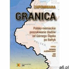 Zapomniana granica. polsko-niemieckie poszukiwanie śladów od górnego śląska po bałtyk - jajeśniak-qu - ogłoszenia A6.pl
