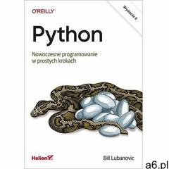 Python. nowoczesne programowanie w prostych krokach. wydanie ii - bill lubanovic, oprawa broszurowa - ogłoszenia A6.pl