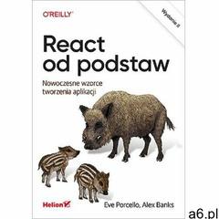 React od podstaw Nowoczesne wzorce tworzenia aplikacji - Porcello Eve, Banks Alex - książka, oprawa  - ogłoszenia A6.pl
