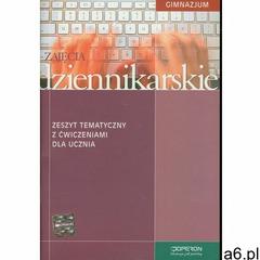 Zajęcia dziennikarskie. Zeszyt tematyczny z ćwiczeniami. Gimnazjum (9788376807096) - ogłoszenia A6.pl