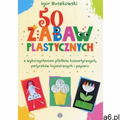 50 zabaw plastycznych z wykorzystaniem płatków kosmetycznych, patyczków higienicznych i papieru (201 - ogłoszenia A6.pl