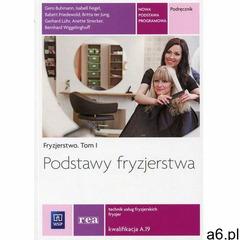 Podstawy fryzjerstwa Fryzjerstwo Tom 1 Podręcznik Kwalifikacja A.19 - ogłoszenia A6.pl