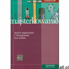 Majsterkowanie Zeszyt tematyczny z ćwiczeniami dla ucznia - ogłoszenia A6.pl