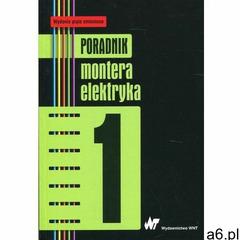 Poradnik montera elektryka Tom 1, WYDAWNICTWO NAUKOWE PWN - ogłoszenia A6.pl