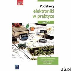 Podstawy elektroniki w praktyce Podręcznik do nauki zawodu Część 2 Branża elektroniczna, informatycz - ogłoszenia A6.pl