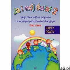 Ja i mój świat 3 lekcje dla uczniów z autyzmem i specjalnymi potrzebami edukacyjnymi etap zdania kar - ogłoszenia A6.pl