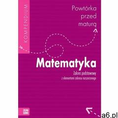 Matematyka Powtórka przed maturą LO kl.1-3 Kompendium / zakres podstawowy z elementami zakresu rozsz - ogłoszenia A6.pl